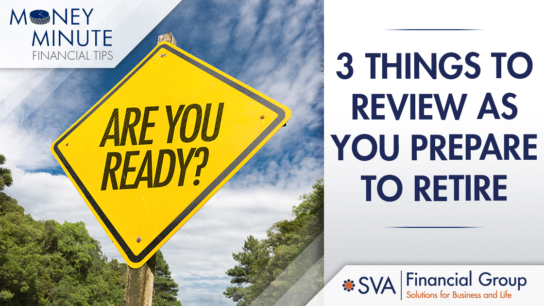 3 Things to Review as You Prepare to Retire
