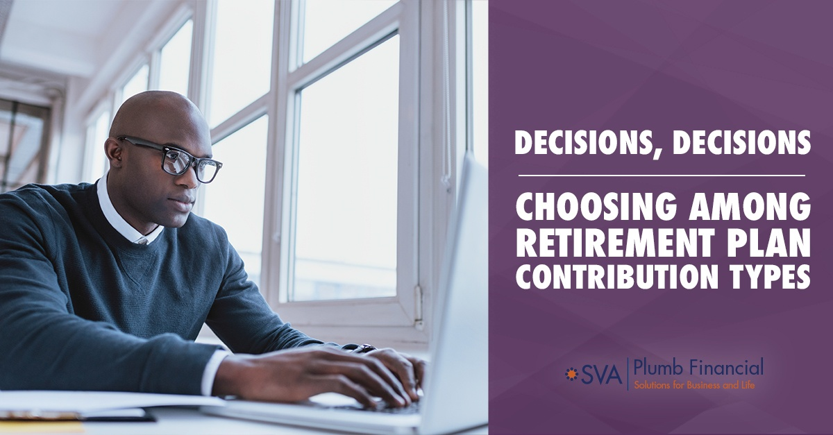 Decisions Decisions – Choosing Among Retirement Plan Contribution Types