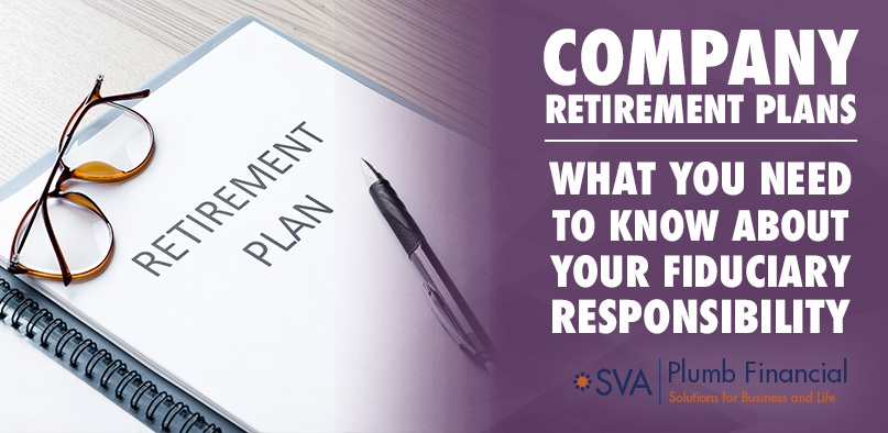 Company Retirement Plans – What You Need To Know About Your Fiduciary Responsibility