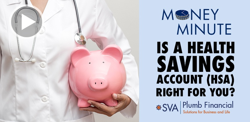 Money Minute: Is A Health Savings Account (HSA) Right for You?