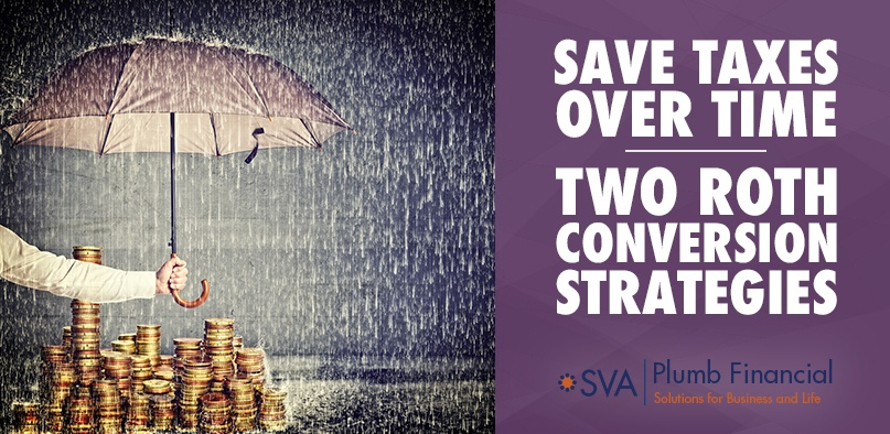 Save Taxes Over Time – Two Roth Conversion Strategies