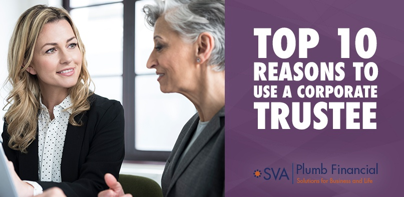Top 10 Reasons to Use a Corporate Trustee