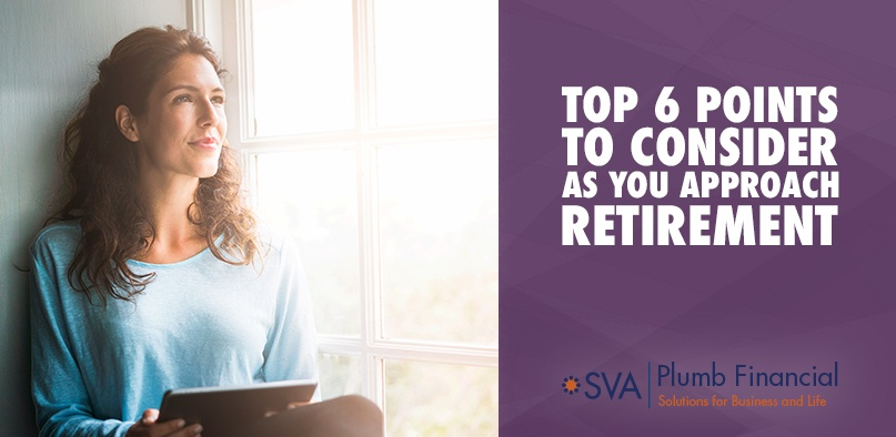 Top 6 Points to Consider as You Approach Retirement