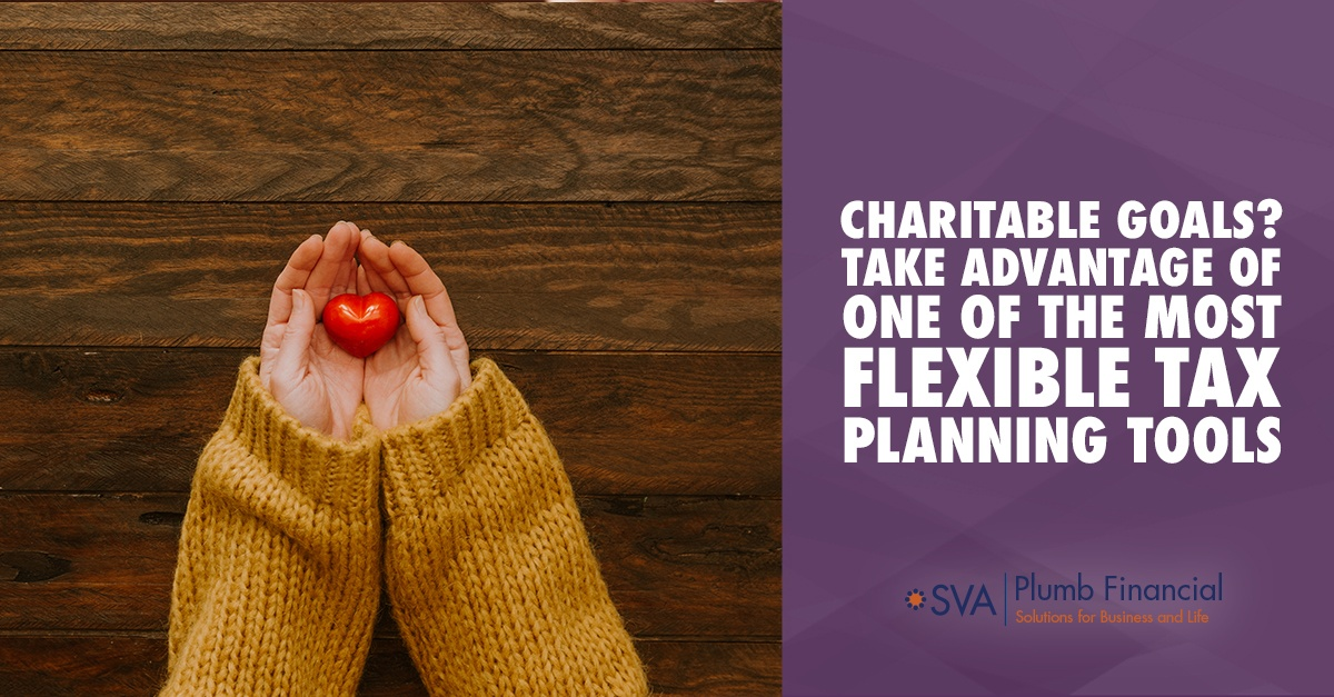 Charitable Goals? Take Advantage of One of the Most Flexible Tax Planning Tools