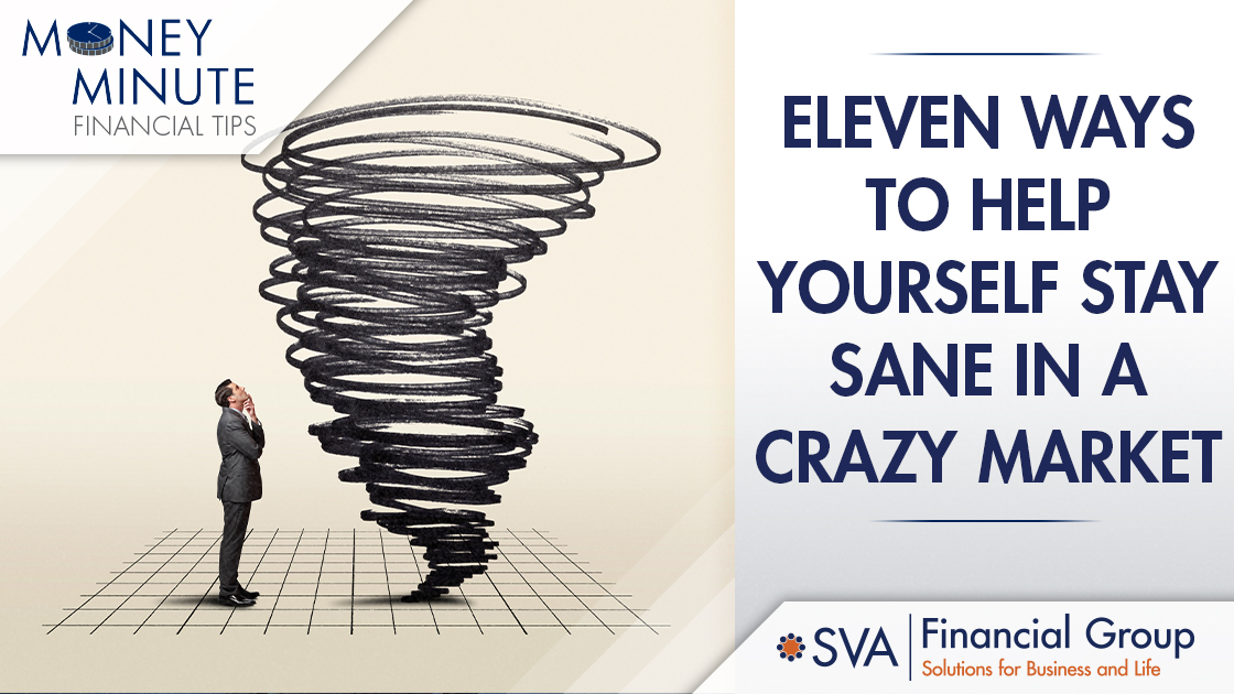 Eleven Ways to Help Yourself Stay Sane in a Crazy Market