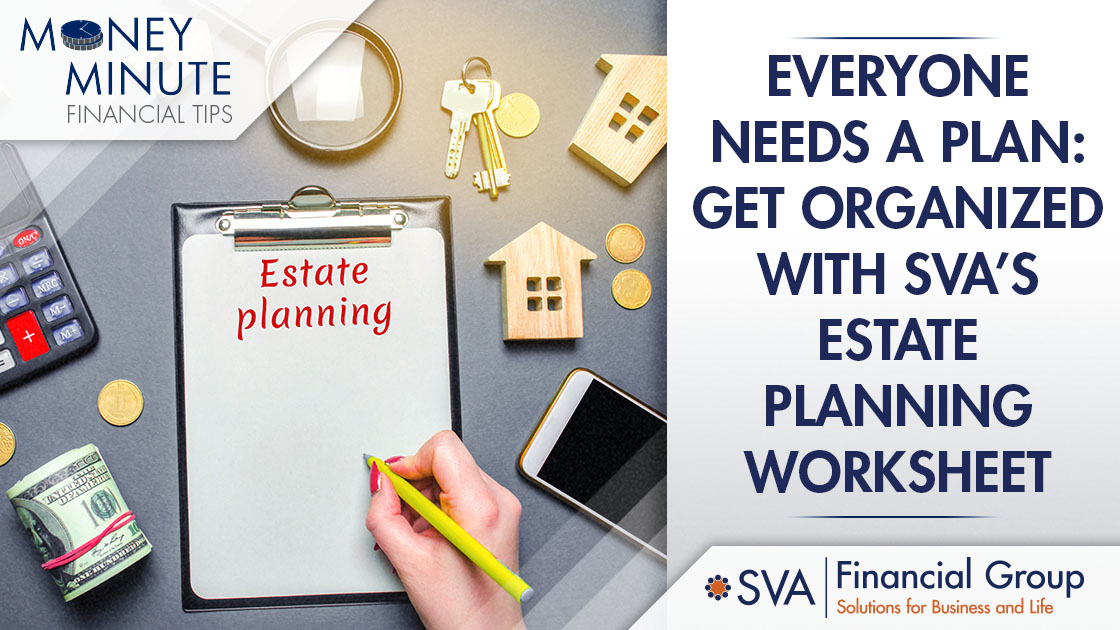 Everyone Needs a Plan: Get Organized with SVA's Estate Planning Worksheet