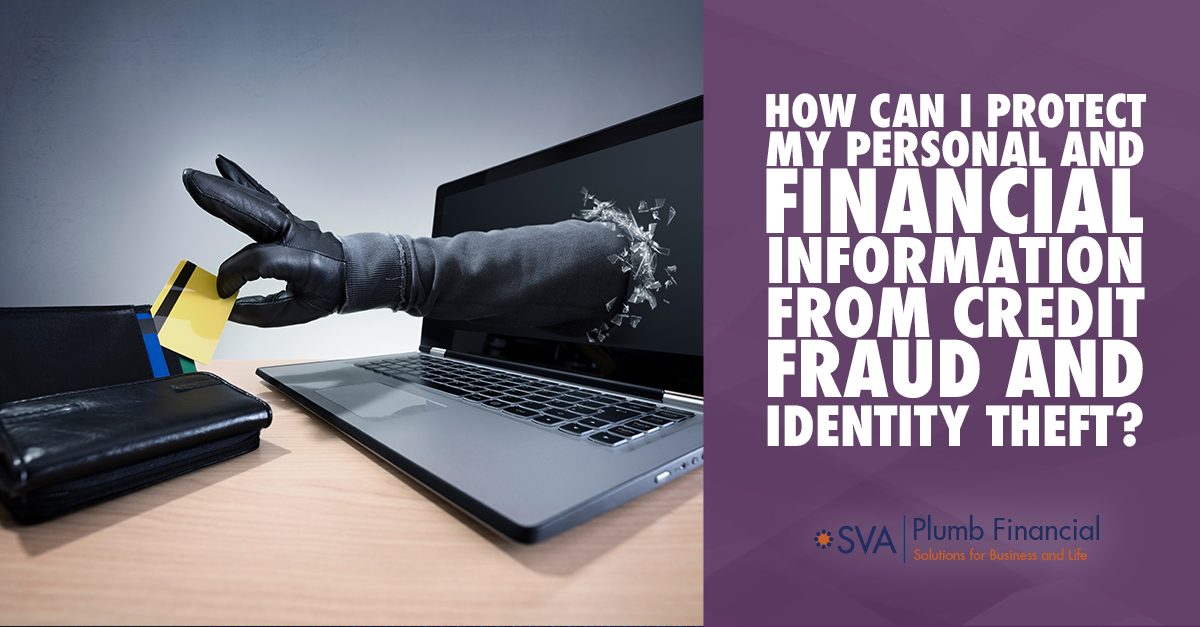 How Can I Protect My Personal and Financial Information from Credit Fraud and Identity Theft?