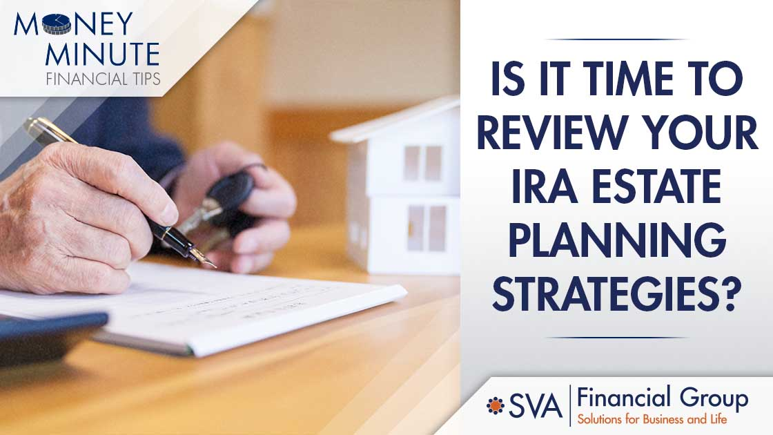 Is It Time to Review Your IRA Estate Planning Strategies?
