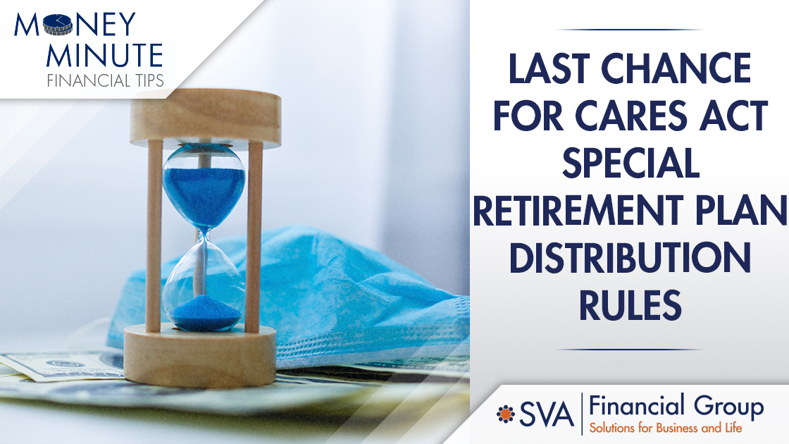 Last Chance for CARES Act Special Retirement Plan Distribution Rules