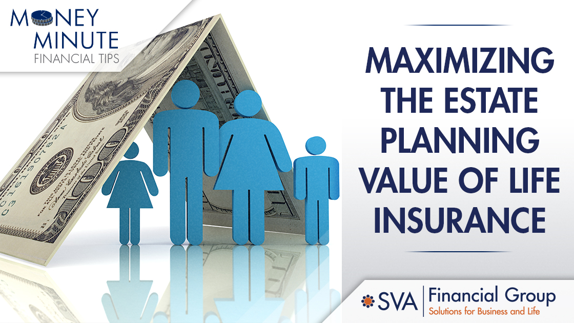 Maximizing the Estate Planning Value of Life Insurance